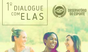 No Dia Internacional da Mulher, Observatório do Esporte promove 1º Dialogue com Elas